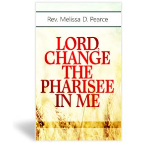 Lord Change The Pharisee In Me - Book - By Rev Melissa Pearce