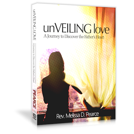 Book - Unveiling Love - A journey to discover the Father's heart. By Rev. Melissa D. Pearce